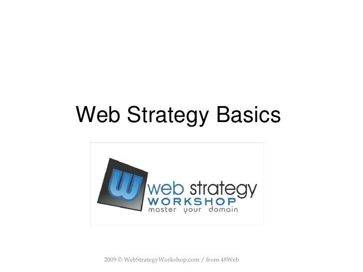 Web Strategy Basics  2009 © WebStrategyWorkshop.com / from 48Web
