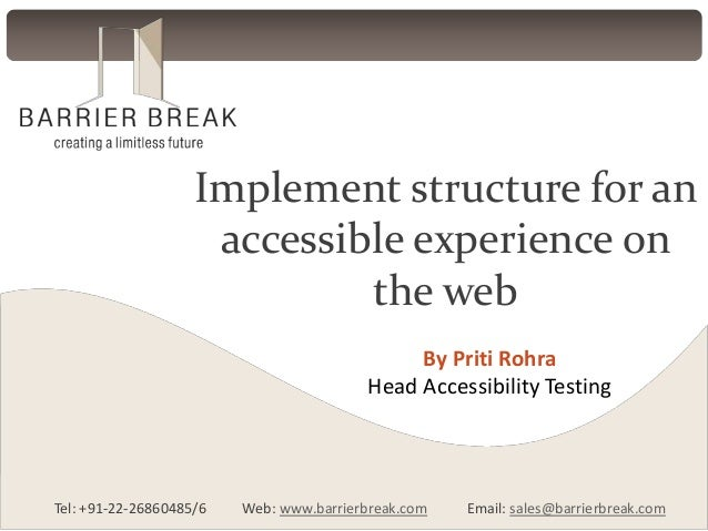 Implement structure for an accessible experience on the web By Priti Rohra Head Accessibility Testing  Tel: +91-22-2686048...