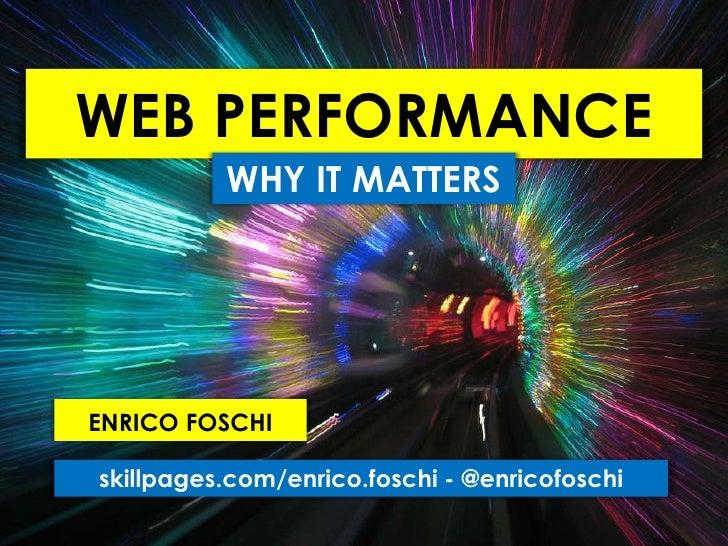 WEB PERFORMANCE          WHY IT MATTERSENRICO FOSCHIskillpages.com/enrico.foschi - @enricofoschi