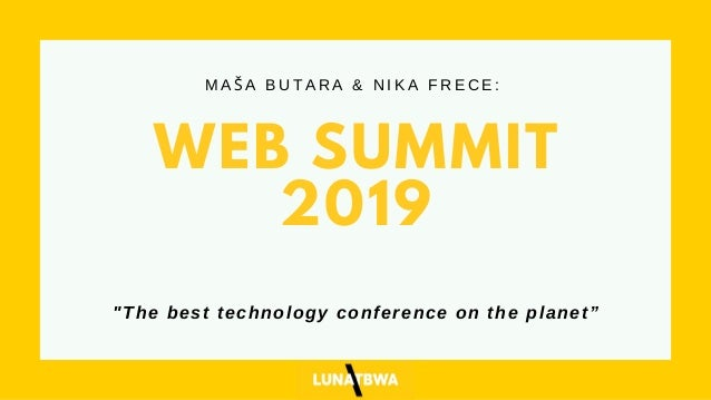 "WEB SUMMIT 2019 M A Š A B U T A R A & N I K A F R E C E : ""The best technology conference on the planet"""