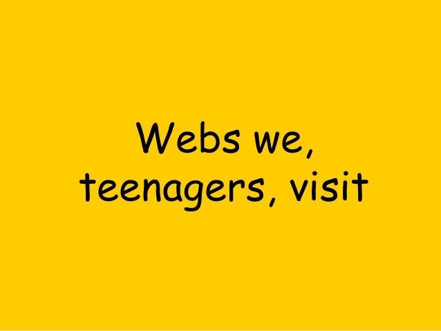 Webs we, teenagers, visit