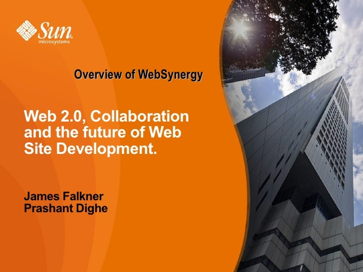 Overview of WebSynergy   Web 2.0, Collaboration and the future of Web Site Development.  James Falkner Prashant Dighe     ...