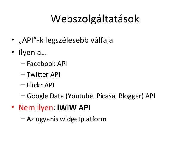 """Webszolgáltatások• """"API""""-k legszélesebb válfaja• Ilyen a…  – Facebook API  – Twitter API  – Flickr API  – Google Data (You..."""