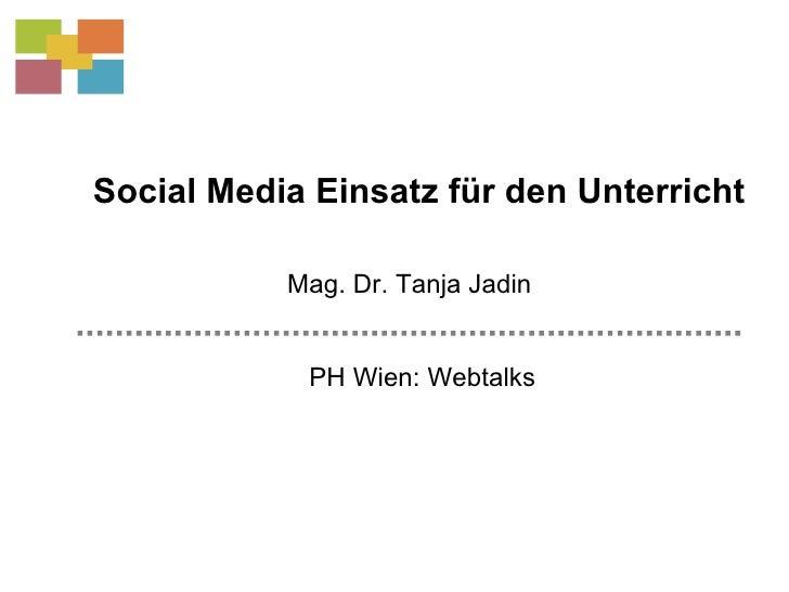 Social Media Einsatz für den Unterricht PH Wien: Webtalks Mag. Dr. Tanja Jadin