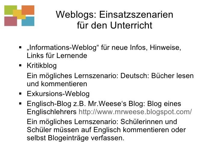 """Weblogs: Einsatzszenarien für den Unterricht <ul><li>"""" Informations-Weblog"""" für neue Infos, Hinweise, Links für Lernende <..."""