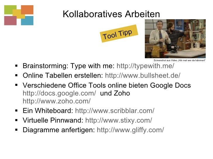 Kollaboratives Arbeiten <ul><li>Brainstorming: Type with me:  http://typewith.me/   </li></ul><ul><li>Online Tabellen erst...