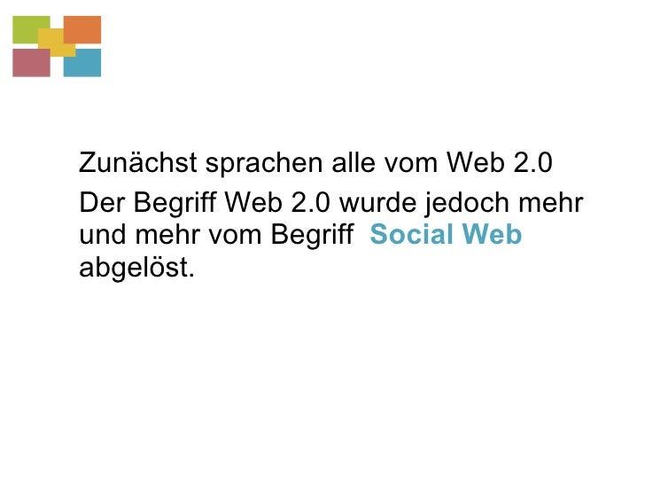 <ul><li>Zunächst sprachen alle vom Web 2.0 </li></ul><ul><li>Der Begriff Web 2.0 wurde jedoch mehr und mehr vom Begriff  S...