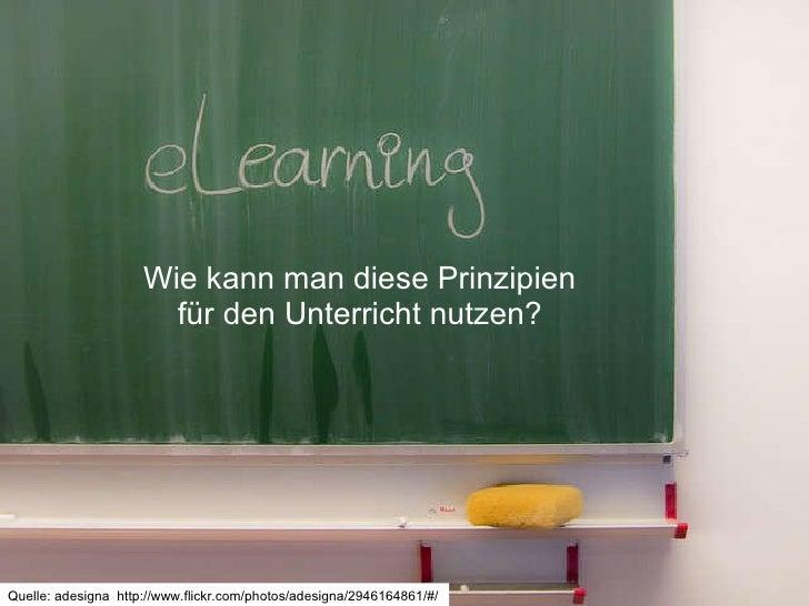 Wie kann man diese Prinzipien für den Unterricht nutzen? Quelle: adesigna  http://www.flickr.com/photos/adesigna/294616486...