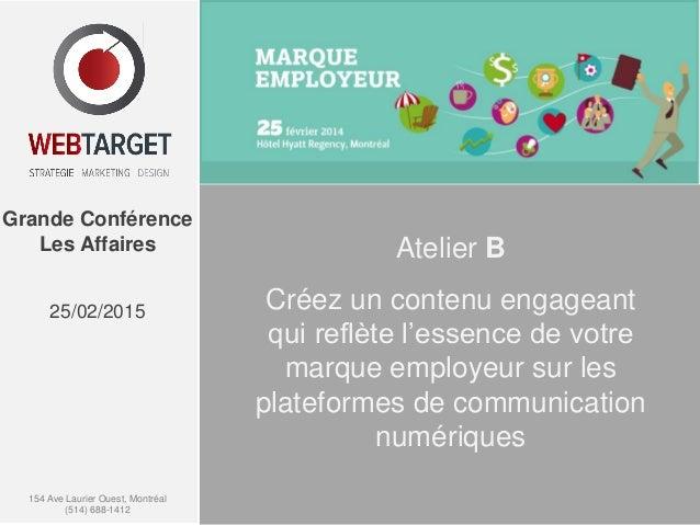 154 Ave Laurier Ouest, Montréal (514) 688-1412 1 Grande Conférence Les Affaires 25/02/2015 Atelier B Créez un contenu enga...