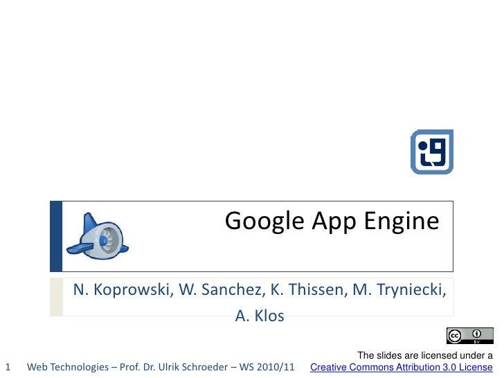 Google App Engine<br />N. Koprowski, W. Sanchez, K. Thissen, M. Tryniecki, <br />A. Klos<br />The slides are licensed unde...