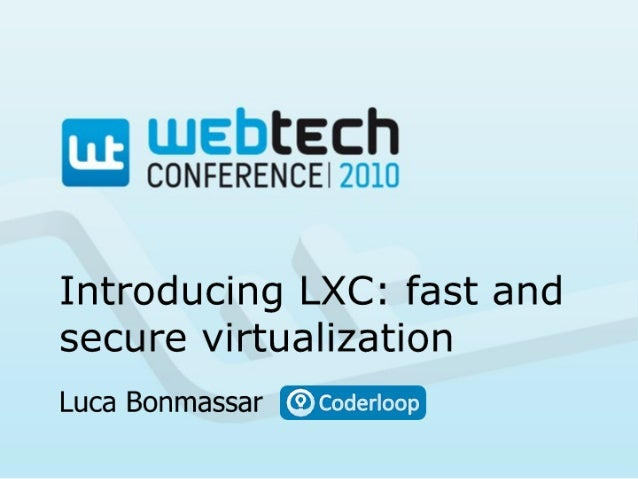 Webtech Conference: Introducing LXC: fast and secure virtualization