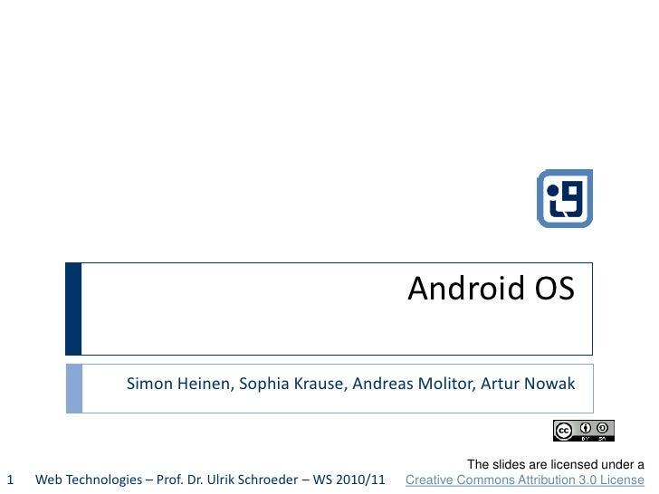 Android OS                  Simon Heinen, Sophia Krause, Andreas Molitor, Artur Nowak                                     ...