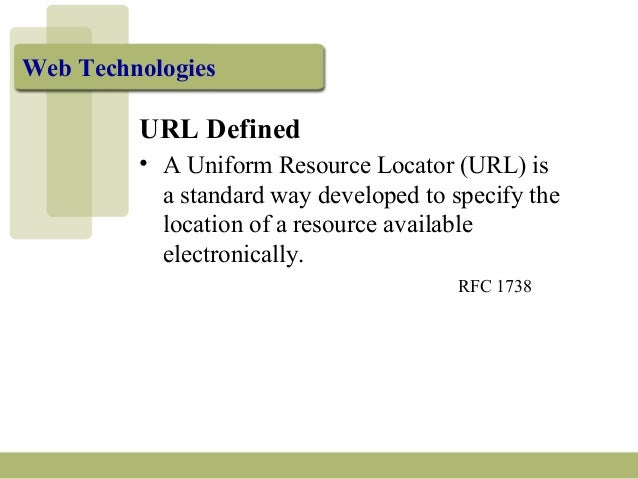 URL Defined • A Uniform Resource Locator (URL) is a standard way developed to specify the location of a resource available...
