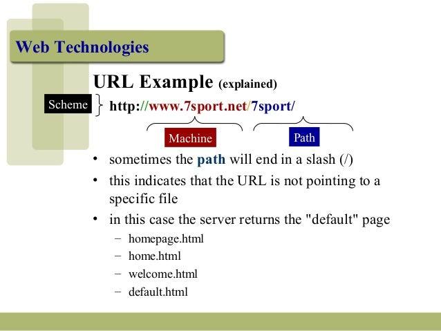 Web Technologies URL Example (explained) http://www.7sport.net/7sport/ Machine Path Scheme • sometimes the path will end i...