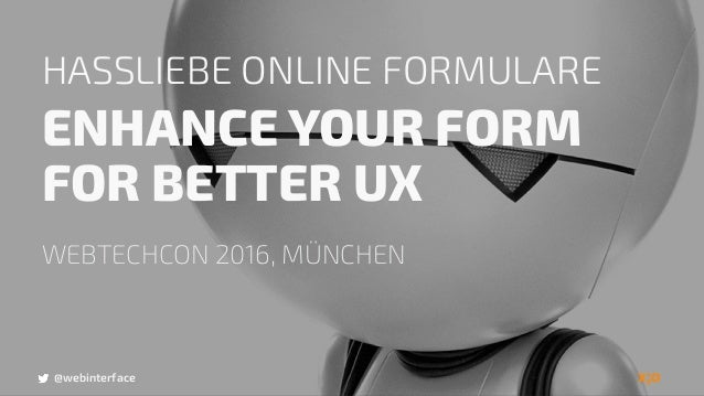 @webinterface HASSLIEBE ONLINE FORMULARE ENHANCE YOUR FORM FOR BETTER UX WEBTECHCON 2016, MÜNCHEN @webinterface