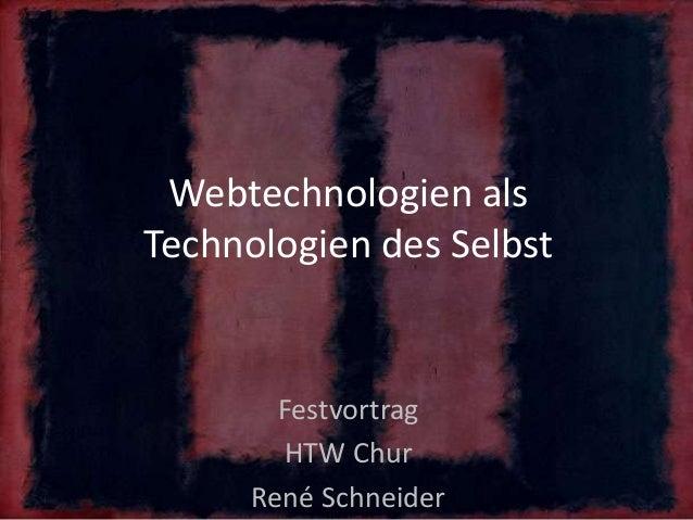 Webtechnologien alsTechnologien des SelbstFestvortragHTW ChurRené Schneider