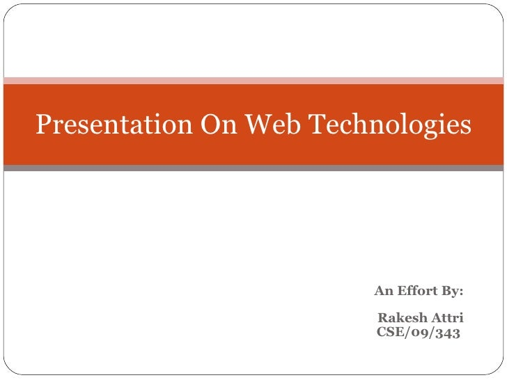 An Effort By: Rakesh Attri CSE/09/343   Presentation On Web Technologies