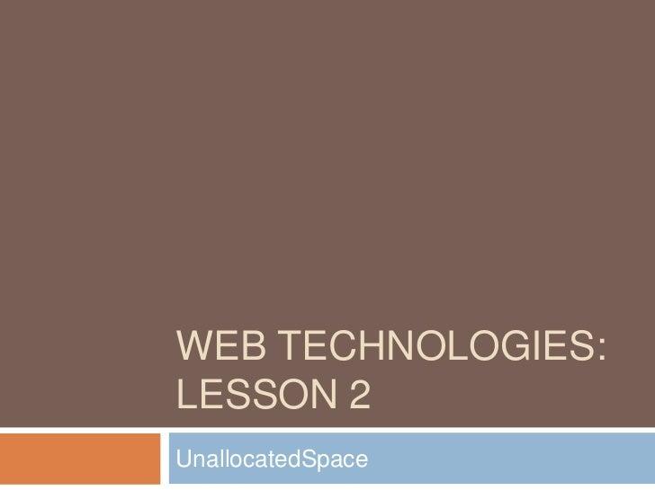WEB TECHNOLOGIES:LESSON 2UnallocatedSpace