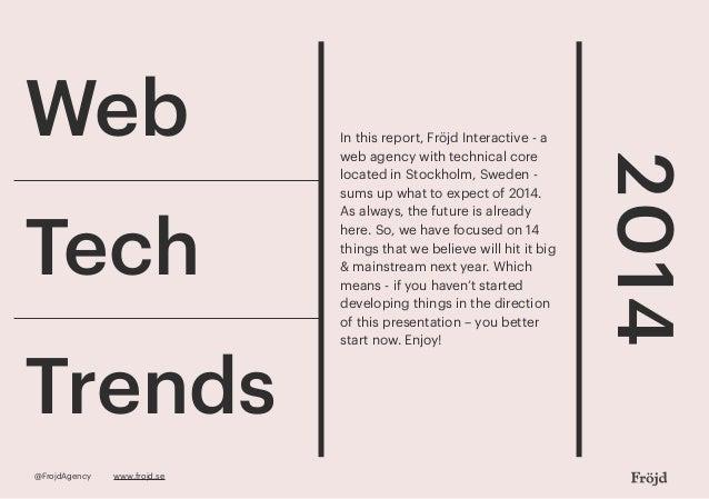 Web  Trends @FrojdAgency  www.frojd.se  2014  Tech  In this report, Fröjd Interactive - a web agency with technical core l...