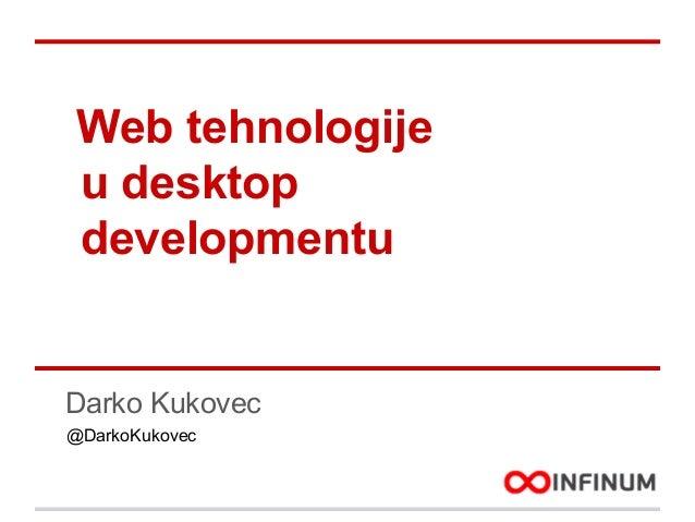 Web tehnologije u desktop developmentu  Darko Kukovec @DarkoKukovec