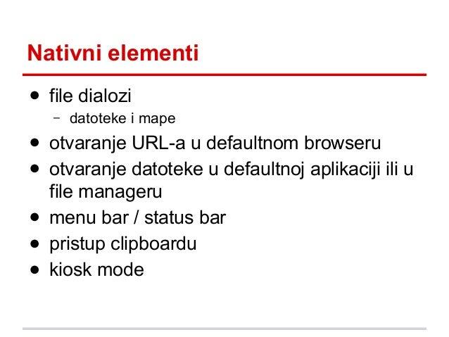 Nativni elementi ● file dialozi –  datoteke i mape  ● otvaranje URL-a u defaultnom browseru ● otvaranje datoteke u default...