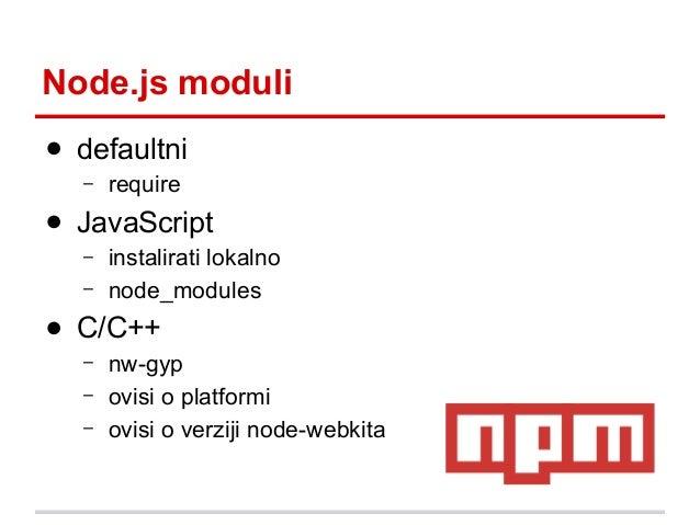 Node.js moduli ● defaultni –  require  ● JavaScript – –  instalirati lokalno node_modules  ● C/C++ – – –  nw-gyp ovisi o p...
