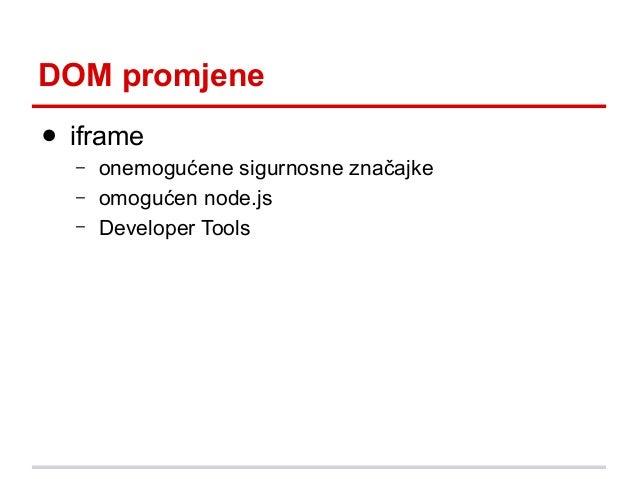 DOM promjene ● iframe – – –  onemogućene sigurnosne značajke omogućen node.js Developer Tools