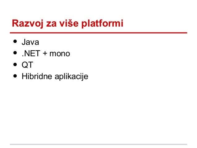 Razvoj za više platformi  • • • •  Java .NET + mono QT Hibridne aplikacije