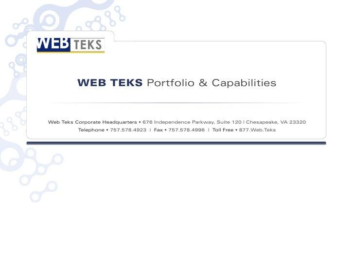 WEB TEKS Capabilities   Web Teks Corporate Headquarters • 676 Independence Parkway, Suite 120 | Chesapeake, VA 23320 USA  ...