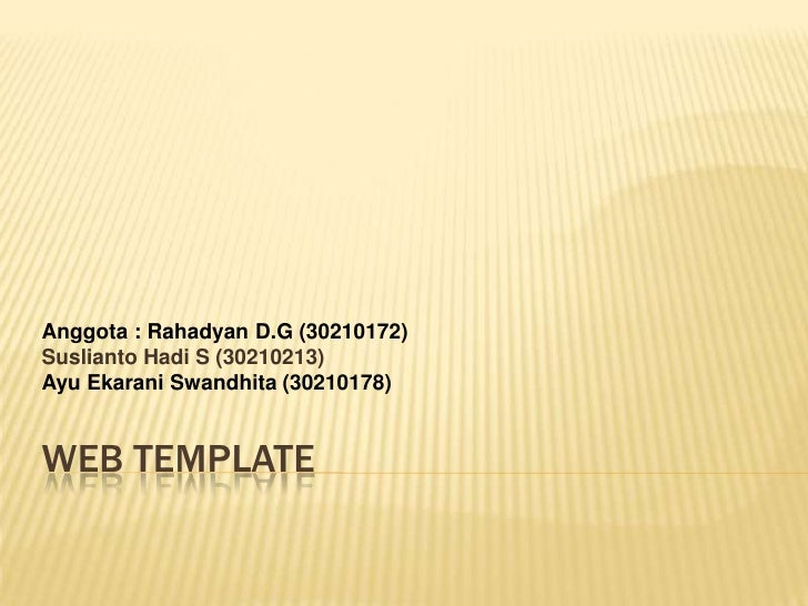 Anggota : Rahadyan D.G (30210172)Suslianto Hadi S (30210213)Ayu Ekarani Swandhita (30210178)WEB TEMPLATE