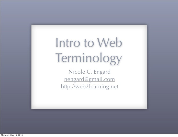 Intro to Web                        Terminology                            Nicole C. Engard                          nenga...
