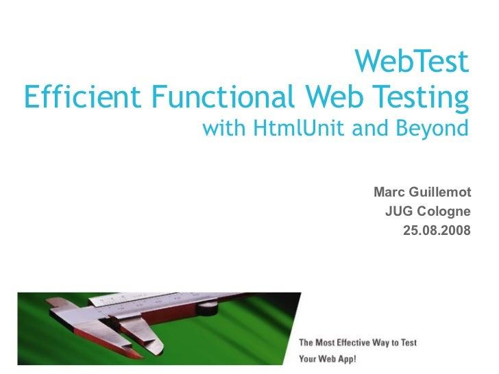 WebTest Efficient Functional Web Testing with HtmlUnit and Beyond <ul><ul><li>Marc Guillemot </li></ul></ul><ul><ul><li>JU...
