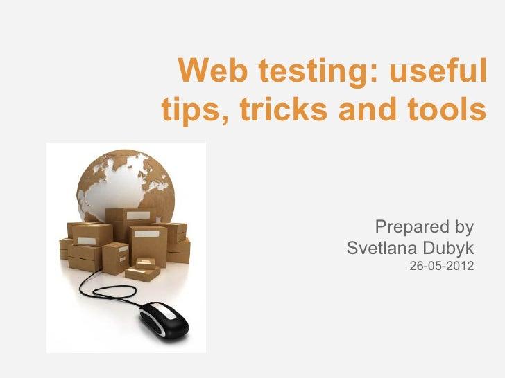 Web testing: usefultips, tricks and tools               Prepared by            Svetlana Dubyk                  26-05-2012