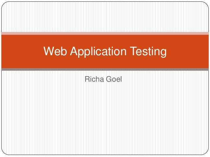 Web Application Testing       Richa Goel