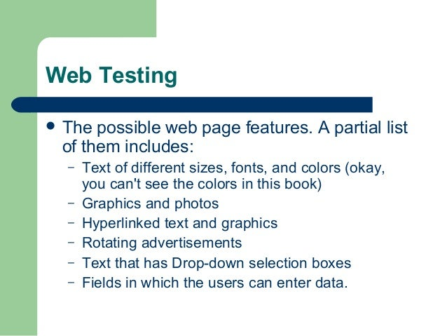 Web Testing  The  possible web page features. A partial list of them includes: – – – – – –  Text of different sizes, font...
