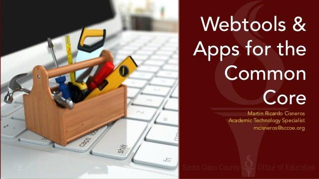 Webtools &  Apps for the  Common  Core  Martin Ricardo Cisneros  Academic Technology Specialist  mcisneros@sccoe.org