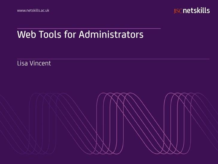 www.netskills.ac.ukWeb Tools for AdministratorsLisa Vincent