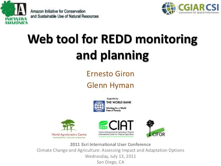 Web tool for REDD monitoring and planning<br />Ernesto Giron<br />Glenn Hyman<br />2011 Esri International User Conference...