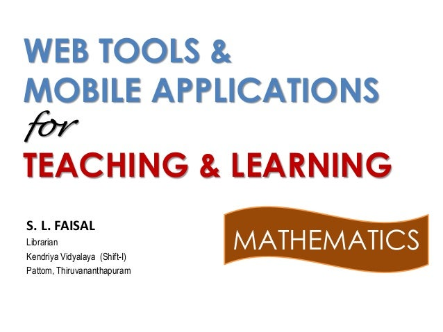 WEB TOOLS & MOBILE APPLICATIONS for TEACHING & LEARNING S. L. FAISAL Librarian Kendriya Vidyalaya (Shift-I) Pattom, Thiruv...