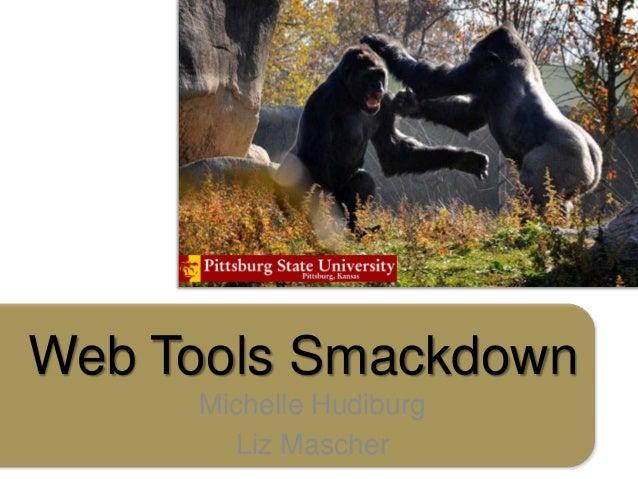 Web Tools Smackdown     Michelle Hudiburg       Liz Mascher