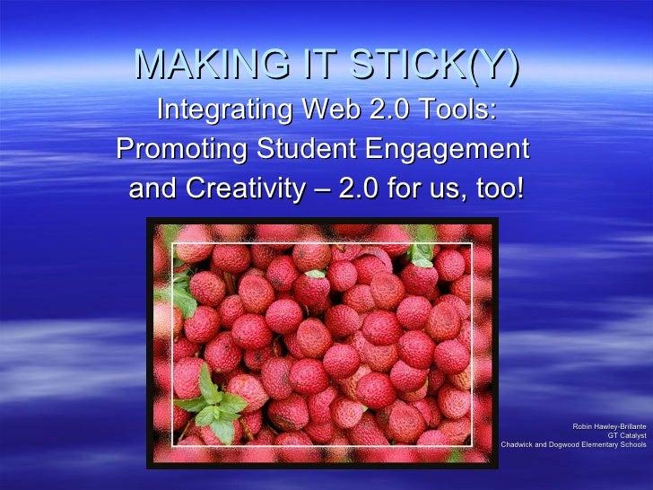 MAKING IT STICK(Y) <ul><li>Integrating Web 2.0 Tools: </li></ul><ul><li>Promoting Student Engagement  </li></ul><ul><li>an...