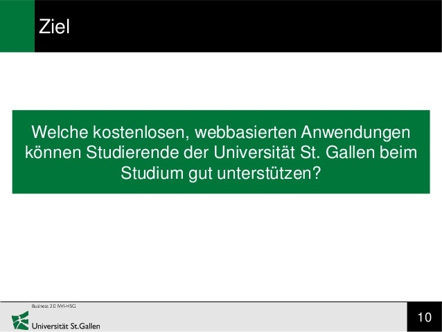 Ziel Welche kostenlosen, webbasierten Anwendungenkönnen Studierende der Universität St. Gallen beim           Studium gut ...