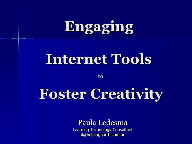 Engaging  Internet Tools  to    Foster Creativity   Paula Ledesma Learning Technology Consultant [email_address]