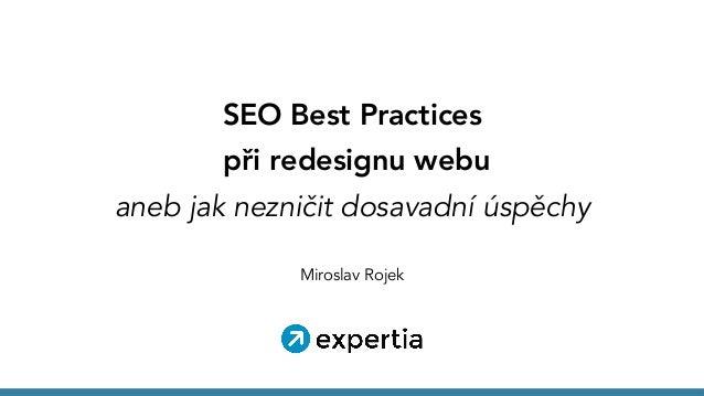 SEO Best Practices při redesignu webu aneb jak nezničit dosavadní úspěchy Miroslav Rojek