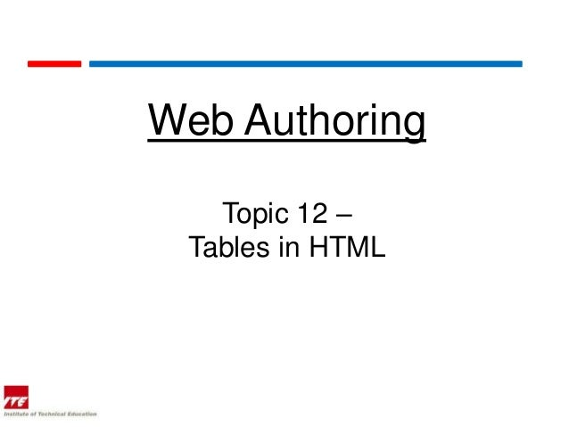 Web Authoring   Topic 12 – Tables in HTML