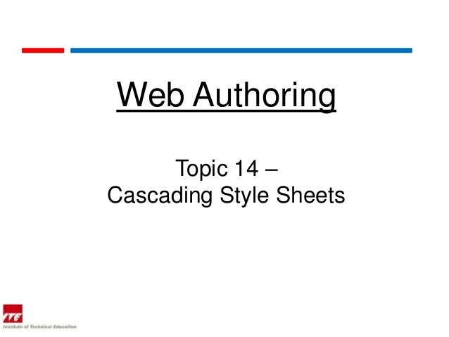 Web Authoring     Topic 14 –Cascading Style Sheets