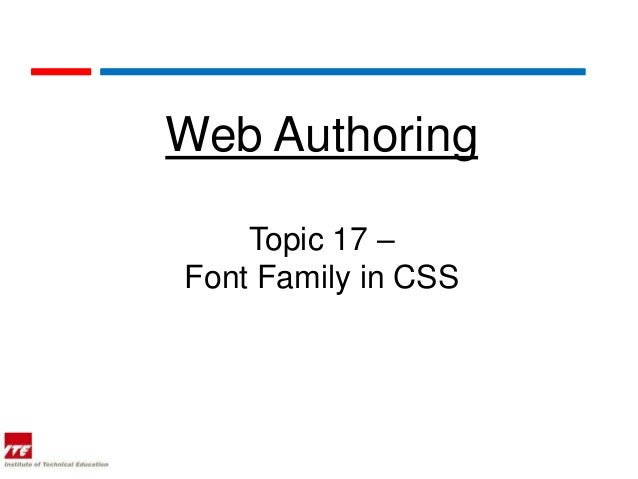 Web Authoring    Topic 17 –Font Family in CSS