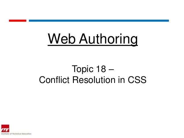 Web Authoring         Topic 18 –Conflict Resolution in CSS