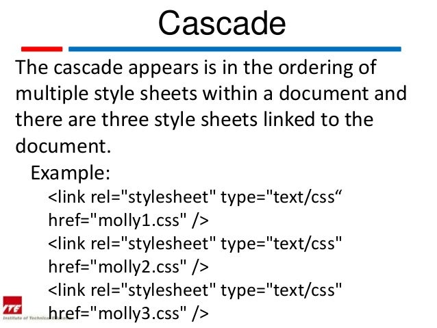 CascadeThe cascade appears is in the ordering ofmultiple style sheets within a document andthere are three style sheets li...