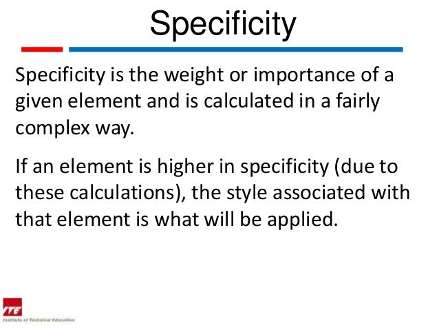 SpecificitySpecificity is the weight or importance of agiven element and is calculated in a fairlycomplex way.If an elemen...